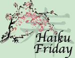 Friday Haiku